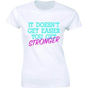 It Doesn't Get Easier You Get Stronger T-Shirt Tee